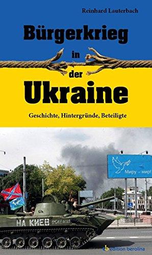 Bürgerkrieg in der Ukraine: Geschichte, Hintergründe, Beteiligte: Lauterbach, Reinhard: