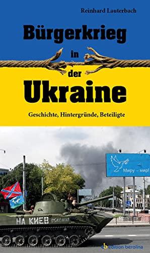 Bürgerkrieg in der Ukraine: Geschichte, Hintergründe, Beteiligte: Reinhard Lauterbach