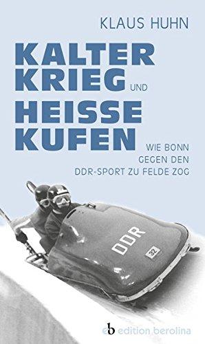9783958410169: Kalter Krieg und hei�e Kufen: Wie Bonn gegen den DDR-Sport zu Felde zog