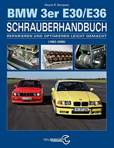 Das BMW 3er Schrauberhandbuch - Baureihen E30/E36: (1982-2000) - Reparieren und Optimieren leicht ...