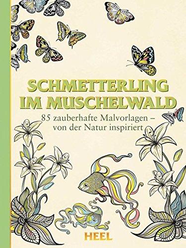 9783958431904: Schmetterling im Muschelwald: 85 zauberhafte Malvorlagen - von der Natur inspiriert