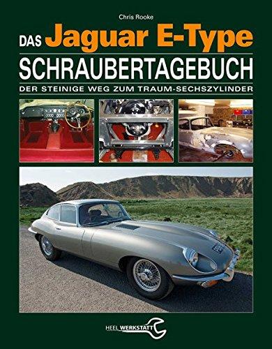 Das Jaguar E-Type Schraubertagebuch: Der steinige Weg zum Traum-Sechszylinder (Hardback): Chris ...