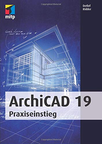 9783958451681: ArchiCAD 19 Praxiseinstieg (German Edition)