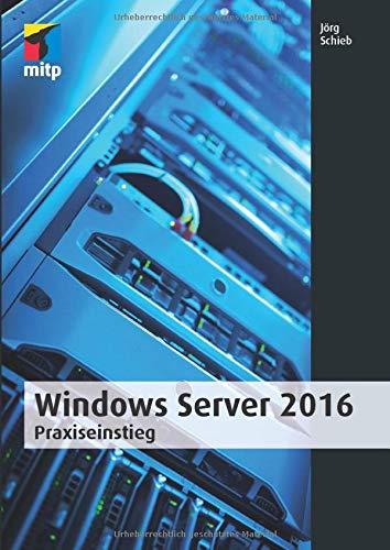 Windows Server 2016: Praxiseinstieg: Jorg Schieb