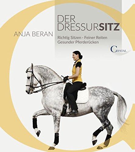 9783958470019: Der Dressursitz: Richtig sitzen - Feiner Reiten - Gesunder Pferderücken / Ein Handbuch für Reiter
