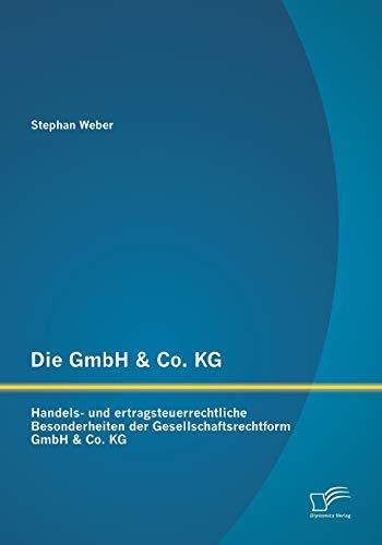 Die GmbH & Co. KG: Handels- und ertragsteuerrechtliche Besonderheiten der ...