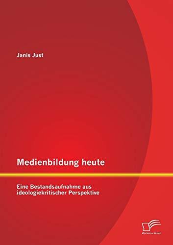 9783958505858: Medienbildung heute: Eine Bestandsaufnahme aus ideologiekritischer Perspektive