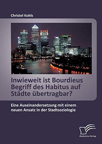 9783958505896: Inwieweit ist Bourdieus Begriff des Habitus auf Städte übertragbar? Eine Auseinandersetzung mit einem neuen Ansatz in der Stadtsoziologie