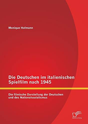 9783958506695: Die Deutschen im italienischen Spielfilm nach 1945: Die filmische Darstellung der Deutschen und des Nationalsozialismus