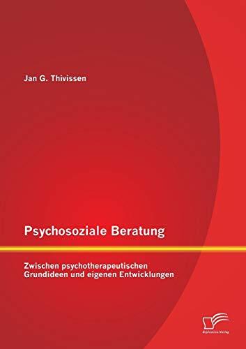 9783958506985: Psychosoziale Beratung: Zwischen psychotherapeutischen Grundideen und eigenen Entwicklungen