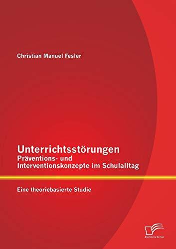 9783958507005: Unterrichtsstörungen - Präventions- und Interventionskonzepte im Schulalltag: Eine theoriebasierte Studie