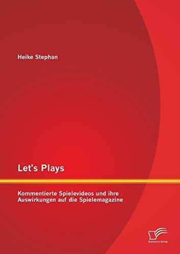 Let's Plays: Kommentierte Spielevideos und ihre Auswirkungen auf die Spielemagazine: Heike ...