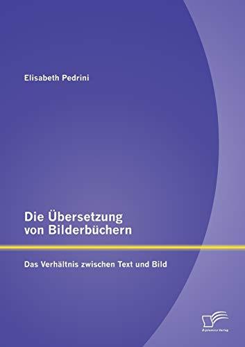 Die Übersetzung von Bilderbüchern: Das Verhältnis zwischen Text und Bild: Elisabeth ...