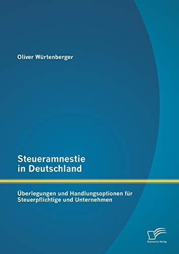 Steueramnestie in Deutschland: Überlegungen und Handlungsoptionen für Steuerpflichtige ...