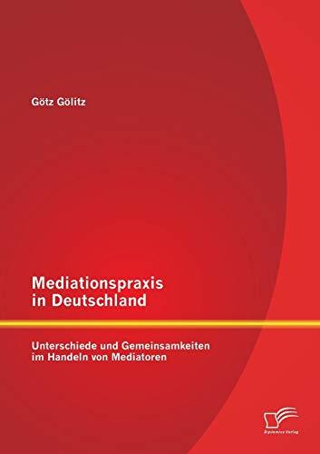 9783958507586: Mediationspraxis in Deutschland: Unterschiede und Gemeinsamkeiten im Handeln von Mediatoren
