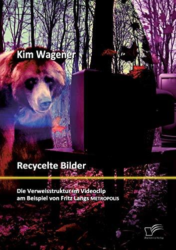 Recycelte Bilder: Die Verweisstruktur im Videoclip am Beispiel von Fritz Langs Metropolis: Kim ...