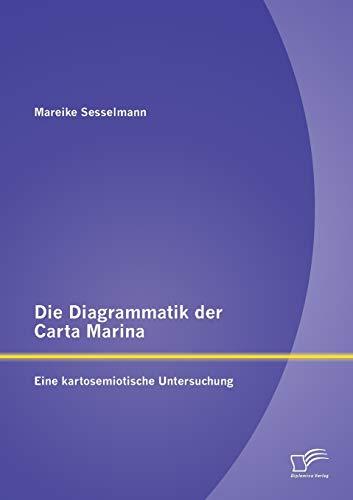 Die Diagrammatik der Carta Marina: Eine kartosemiotische Untersuchung: Mareike Sesselmann