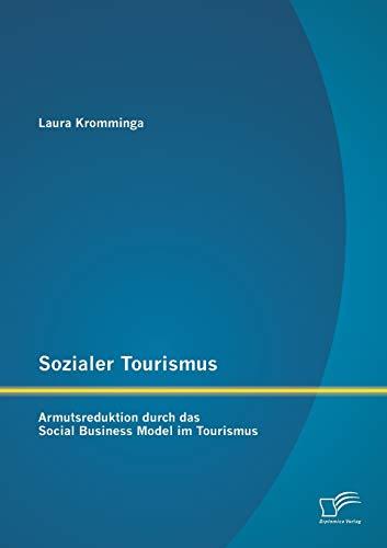9783958507968: Sozialer Tourismus: Armutsreduktion durch das Social Business Model im Tourismus