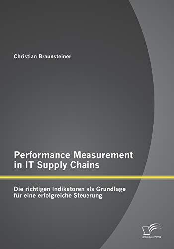 Performance Measurement in IT Supply Chains: Die richtigen Indikatoren als Grundlage für eine ...