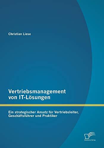 Vertriebsmanagement von IT-Lösungen: Ein strategischer Ansatz für Vertriebsleiter, Gesch&...