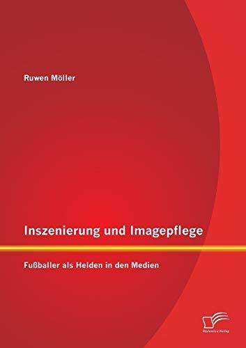 9783958508224: Inszenierung und Imagepflege: Fußballer als Helden in den Medien