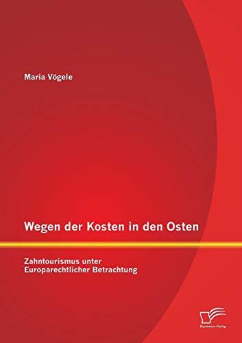 Wegen der Kosten in den Osten: Zahntourismus unter Europarechtlicher Betrachtung: Maria V�gele