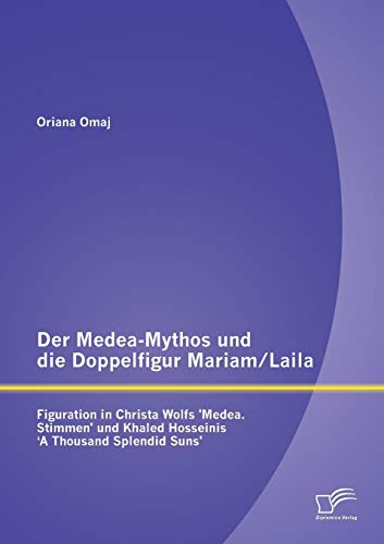 Der Medea-Mythos Und Die Doppelfigur Mariam/Laila: Figuration in Christa Wolfs 'medea. Stimmen&...