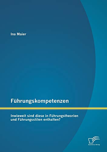 F hrungskompetenzen: Inwieweit Sind Diese in F hrungstheorien Und F hrungsstilen Enthalten? (...
