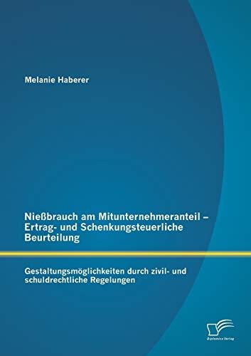 Nießbrauch am Mitunternehmeranteil - Ertrag- und Schenkungsteuerliche Beurteilung: ...