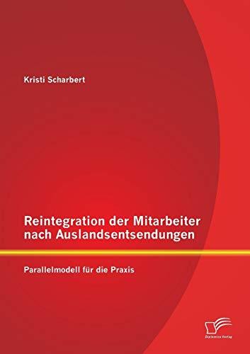 Reintegration der Mitarbeiter nach Auslandsentsendungen: Parallelmodell für die Praxis: Kristi...