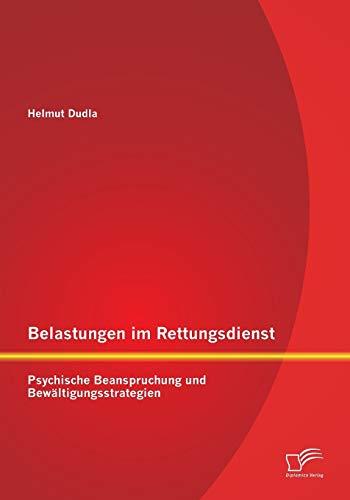 Belastungen im Rettungsdienst: Psychische Beanspruchung und Bewältigungsstrategien: Helmut ...