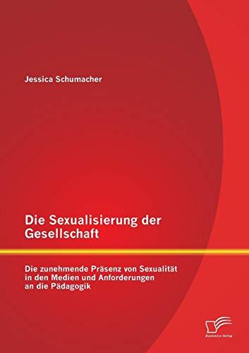 Die Sexualisierung der Gesellschaft: Die zunehmende Präsenz von Sexualität in den Medien ...