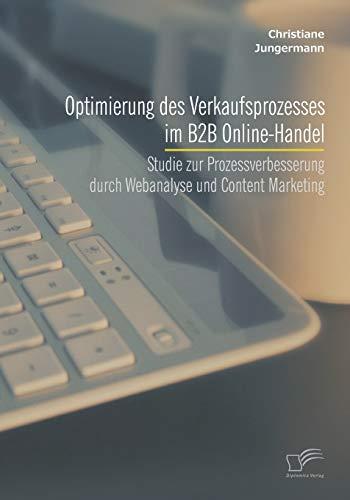 Optimierung des Verkaufsprozesses im B2B Online-Handel: Studie zur Prozessverbesserung durch ...