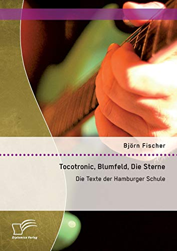 Tocotronic, Blumfeld, Die Sterne: Die Texte der Hamburger Schule: Bj�rn Fischer