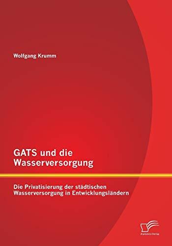 GATS und die Wasserversorgung: Die Privatisierung der städtischen Wasserversorgung in ...
