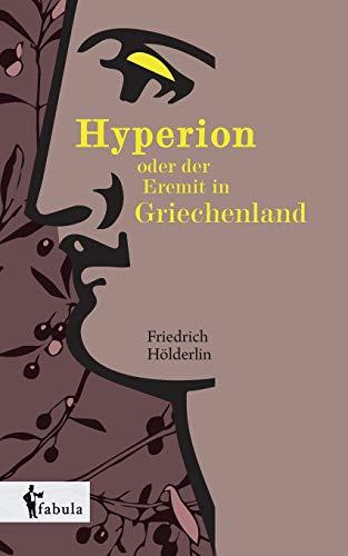 Hyperion oder der Eremit in Griechenland: HÃ lderlin, Friedrich