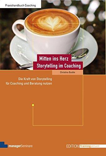 Mitten ins Herz - Storytelling im Coaching: Budde, Christina