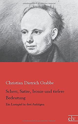 9783959090360: Scherz, Satire, Ironie und tiefere Bedeutung: Ein Lustspiel in drei Aufzuegen (German Edition)