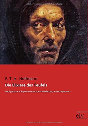9783959091831: Die Elixiere des Teufels: Nachgelassene Papiere des Bruders Medardus, eines Kapuziners