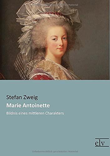 9783959091909: Marie Antoinette: Bildnis eines mittleren Charakters (German Edition)