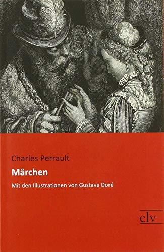 Märchen : Mit den Illustrationen von Gustave: Charles Perrault