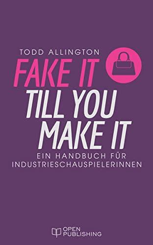 9783959121934: FAKE IT TILL YOU MAKE IT - Handbuch für Industrieschauspielerinnen