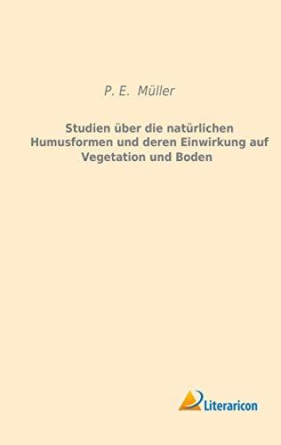 Studien über die natürlichen Humusformen und deren: P. E. Müller