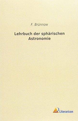 Lehrbuch der sphärischen Astronomie: F. Brünnow