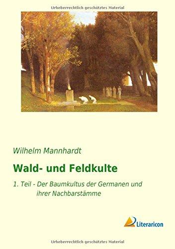 Wald- und Feldkulte: Wilhelm Mannhardt