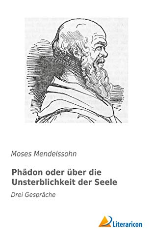 Phädon oder über die Unsterblichkeit der Seele: Drei Gespräche (Paperback): Moses Mendelssohn