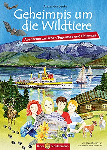 Geheimnis um die Wildtiere: Abenteuer zwischen Tegernsee und Chiemsee (Abenteuer in Oberbayern) : Abenteuer zwischen Tegernsee und Chiemsee - Alexandra Benke
