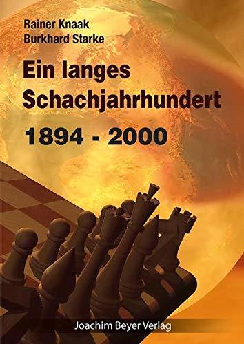 Ein langes Schachjahrhundert: 1894 - 2000 (Hardback): Rainer Knaak, Burkhard Starke