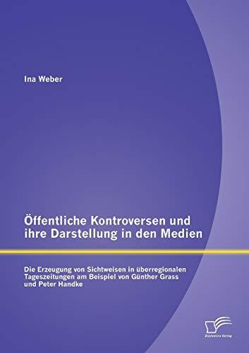 Öffentliche Kontroversen und ihre Darstellung in den Medien: Die Erzeugung von Sichtweisen in ...