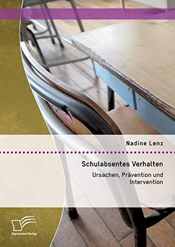 Schulabsentes Verhalten: Ursachen, Prävention und Intervention: Nadine Lenz